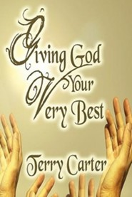 Giving God Your Very Best  -     By: Terry Carter