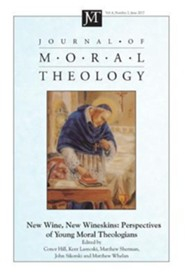 Journal of Moral Theology, Volume 6, Number 2: New Wine, New Wineskins: Perspectives of Young Moral Theologians
