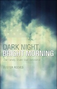 Dark Night, Bright Morning: One Family, Under God, Indivisible  -     By: Buster Reeves