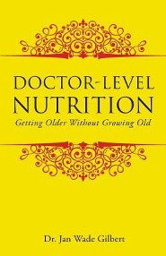 Doctor-Level Nutrition: Getting Older Without Growing Old  -     By: Dr. Jan Wade Gilbert