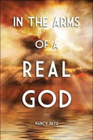 In the Arms of a Real God  -     By: Nancy Betz