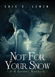 Not for Your Snow  -     By: Eric C. Lewin