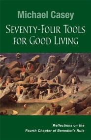 Seventy-four Tools for Good Living: Reflections on Chapter 4 of Benedict's Rule