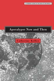 Apocalypse Now and Then: A Feminist Guide to the End of the World  -     By: Catherine Keller