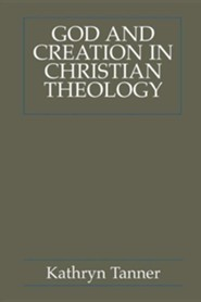 God and Creation in Christian Theology: Tyranny and Empowerment?  -     By: Kathryn Tanner