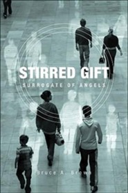 Stirred Gift: Surrogate of Angels  -     By: Bruce A. Brown