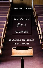 No Place for a Woman: Examining Leadership in the Church  -     By: Shirley Hall-Williams