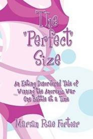 The Perfect Size: An Eating Disordered Tale of Winning the Anorexic War One Battle at a Time  -     By: Marian Rae Fortier