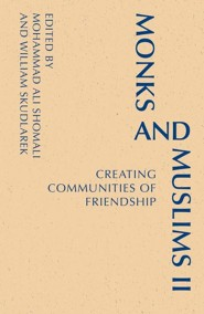 Monks and Muslims II: Creating Communities of Friendship  -     Edited By: William Skudlarek, Mohammed Ali Shomali     By: William Skudlarek(Eds.) & Mohammed Ali Shomali(Eds.)