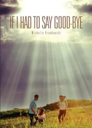 If I Had to Say Good-Bye  -     By: Michelle Krankowski