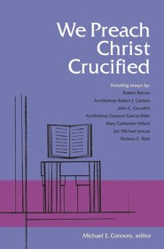 We Preach Christ Crucified  -     By: Michael E. Connors