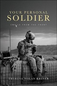 Your Personal Soldier: Emails from the Front  -     By: Theresa Nolan Kriner