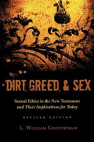 Dirt, Greed, & Sex: Sexual Ethics in the New Testament and Their Implications for Today Revised Edition  -     By: L. William Countryman