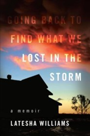 Going Back to Find What We Lost in the Storm: A Memior  -     By: Latesha Williams