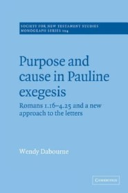 Purpose and Cause in Pauline Exegesis: Romans 1.16 and 4.25 and a New Approach to the Letters  -     By: Wendy Dabourne