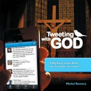 Tweeting with God: # Big Bang, Prayer, Bible, Sex, Crusades, Sin, Career  -     By: Michel Remery