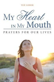 My Heart in My Mouth: Prayers for Our Lives  -     By: Theodore W. Loder