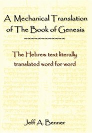 A Mechanical Translation of the Book of Genesis: The Hebrew Text Literally Tranlated Word for Word  -     By: Jeff A. Benner