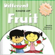 Different Kinds of Fruit: Bible Wisdom and Fun for Today! Galatians 5: 22-23