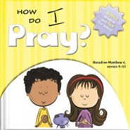 How Do I Pray? Bible Wisdom and Fun for Today! Matthew 6: 9-13