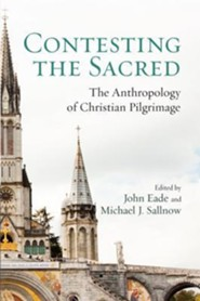 Contesting the Sacred: The Anthropology of Christian Pilgrimage  -     By: John Eade, Michael J. Sallnow