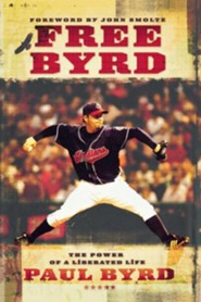 Free Byrd: The Power of a Liberated Life  -     By: Paul Byrd, John Smoltz