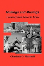 Mullings and Musings: A Journey from Grace to Grace  -     By: Charlotte O. Marshall