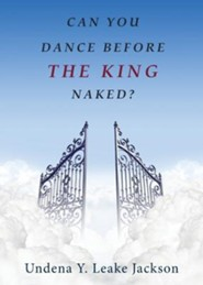 Can You Dance Before the King Naked?  -     By: Undena Y. Leake Jackson