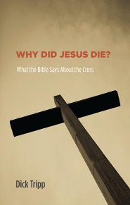 Why Did Jesus Die?: What the Bible Says about the Cross  -     By: Dick Tripp, Bruce J. Nicholls