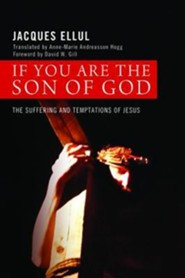 If You Are the Son of God: The Suffering and Temptations of Jesus  -     By: Jacques Ellul, Anne-Marie Andreasson-Hogg, David W. Gill