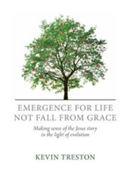 Emergence for Life Not Fall from Grace: Making Sense of the Jesus Story in the Light of Evolution  -     By: Kevin Treston