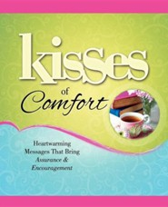 Kisses of Comfort: Heartwarming Messages That Bring Assurance & Encou  -     By: Howard Books