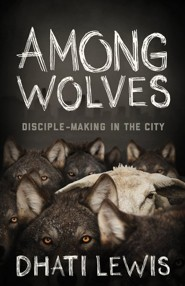 Among Wolves: Disciple-Making in the City
