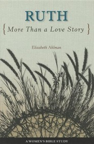 Ruth: More than a Love Story  -     By: Elizabeth Alman