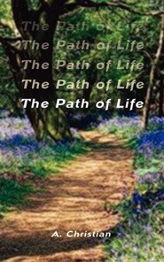 The Path of Life  -     By: A. Christian