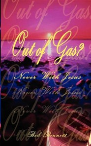 Out of Gas?: Never with Jesus  -     By: Bob Bennett