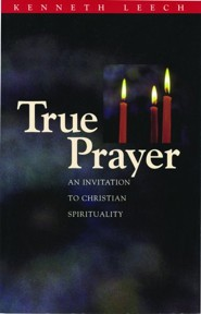 True Prayer: An Invitation to Christian Spirituality   -     By: Kenneth Leech