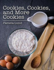 Cookies, Cookies, and More Cookies  -     By: Pamela Lund