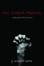 The Lord's Prayer  -     By: J. Warren Smith