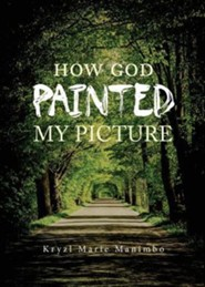 How God Painted My Picture  -     By: Kryzl Marie Manimbo
