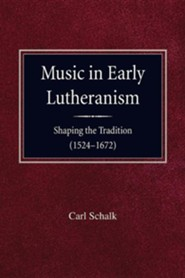 Music in Early Lutheranism  -     By: Carl Schalk