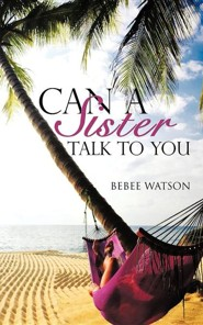 Can a Sister Talk to You  -     By: Bebee Watson