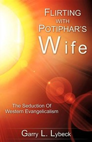 Flirting with Potiphar's Wife  -     By: Garry L. Lybeck