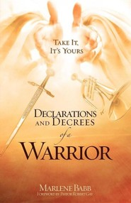 Declarations and Decrees of a Warrior  -     By: Marlene Babb