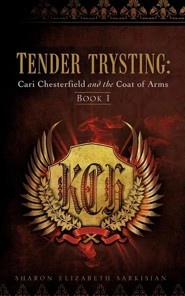 Tender Trysting: Cari Chesterfield and the Coat of Arms  -     By: Sharon Elizabeth Sarkisian