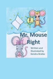Mr. Mouse Right!  -     By: Kendra Bratko