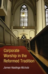 Corporate Worship in the Reformed Tradition  -     By: James Hastings Nichols