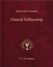 Wather's Works: Church Fellowship  -     By: C.F.W. Walther