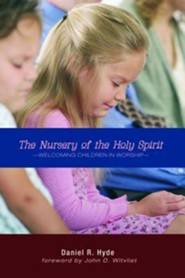 The Nursery of the Holy Spirit: Welcoming Children in Worship  -     By: Daniel R. Hyde, John D. Witvliet