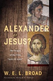 Alexander or Jesus?  -     By: W.E.L. Broad